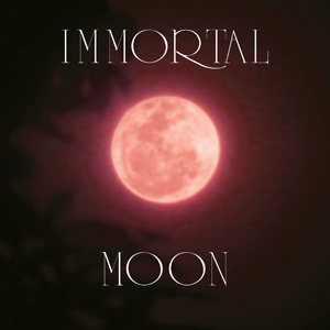 Immortal Moon ◦ 12:22