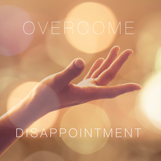 Overcoming Disappointment & Finding The Secret Benefit ◦ 20:35